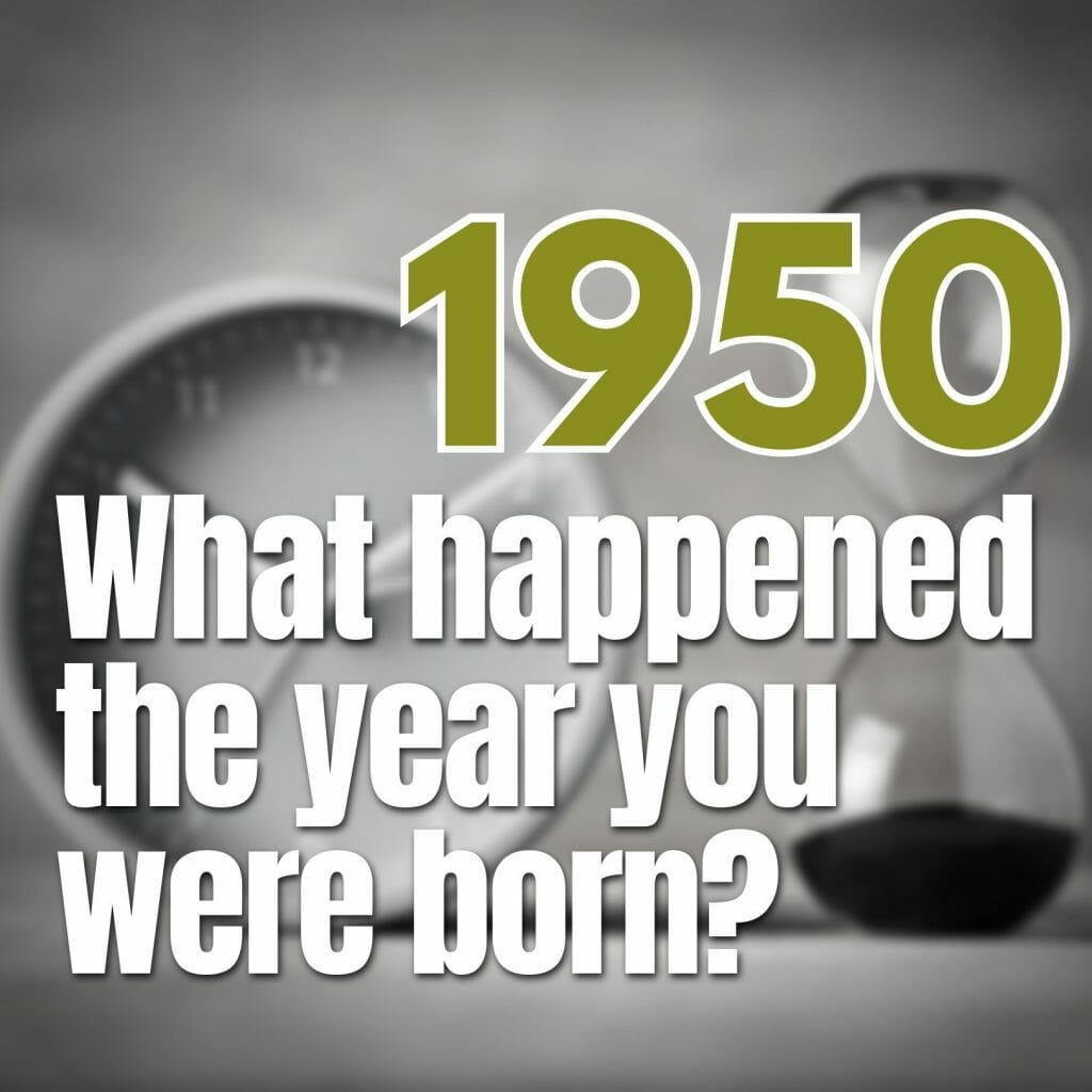 What happened the year you were born - 1950